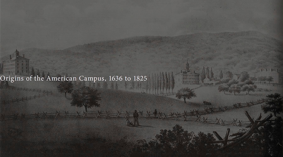 Origins of the American Campus, 1636 to 1825
