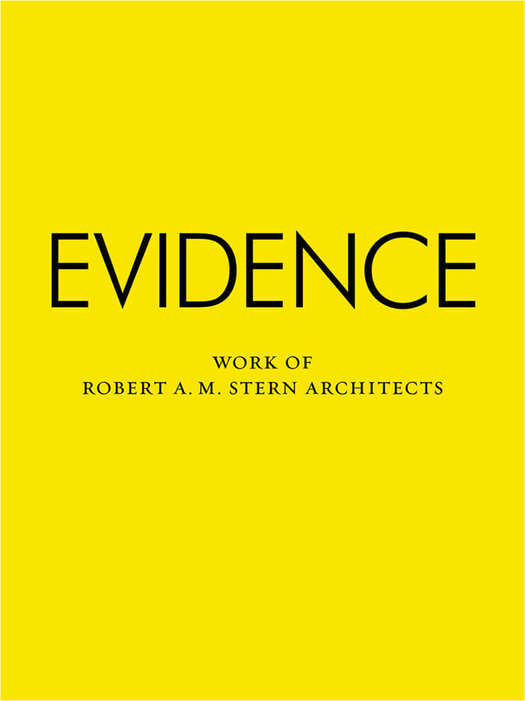 Evidence: The Work of Robert A.M. Stern Architects