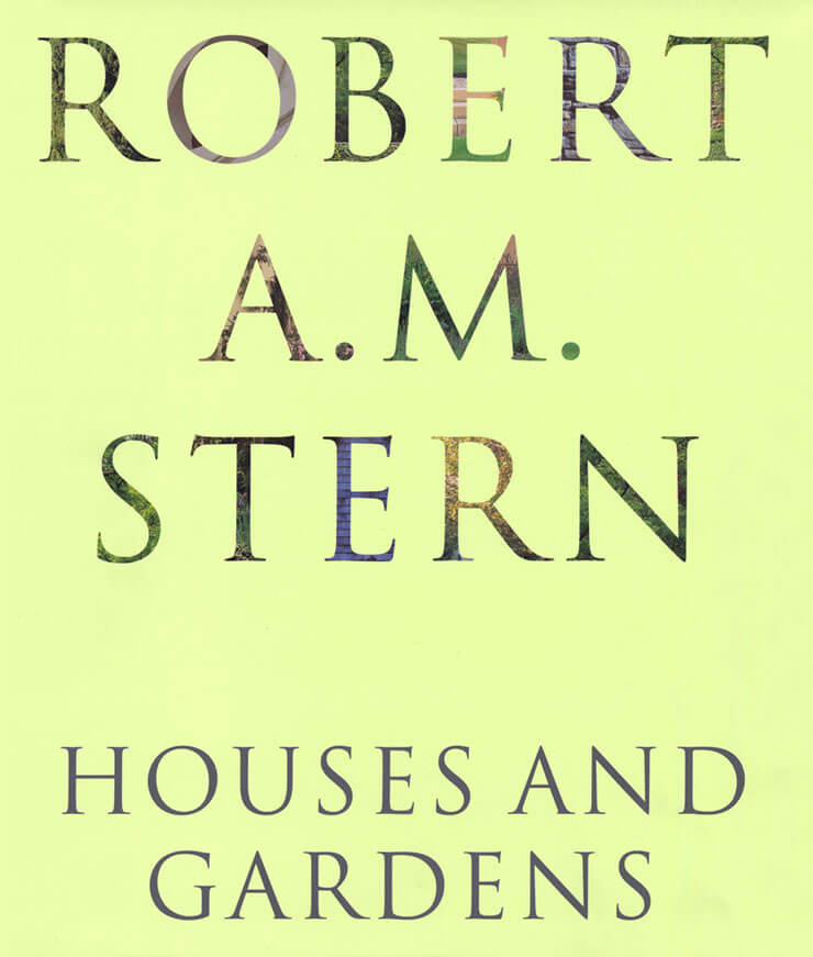 Robert A.M. Stern: Houses and Gardens