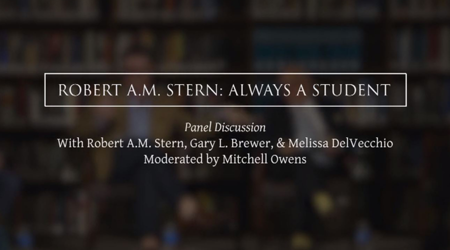 """Always A Student"" Panel Discussion with Robert A.M. Stern, Gary L. Brewer, & Melissa DelVecchio"