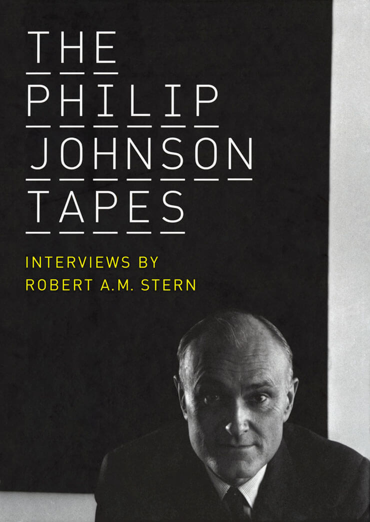 The Philip Johnson Tapes: Interviews by Robert A.M. Stern
