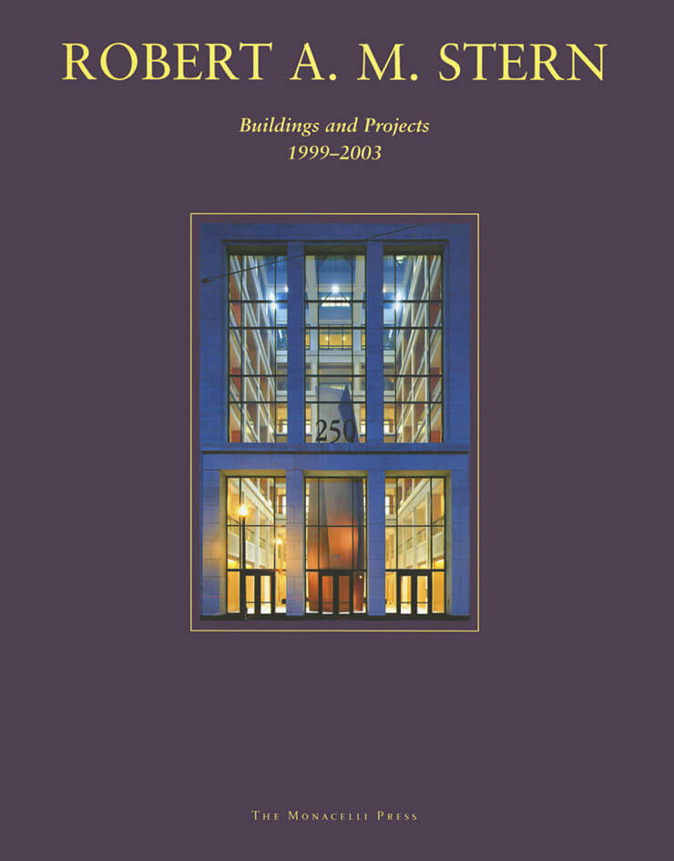 Robert A.M. Stern: Buildings and Projects 1999-2003
