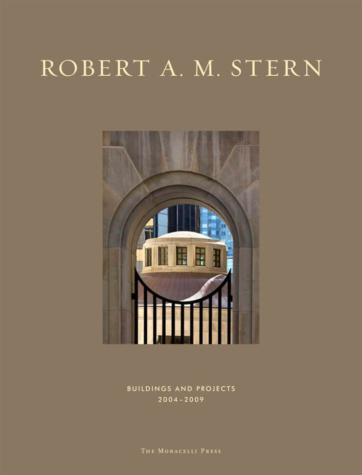 Robert A.M. Stern: Buildings and Projects 2004-2009