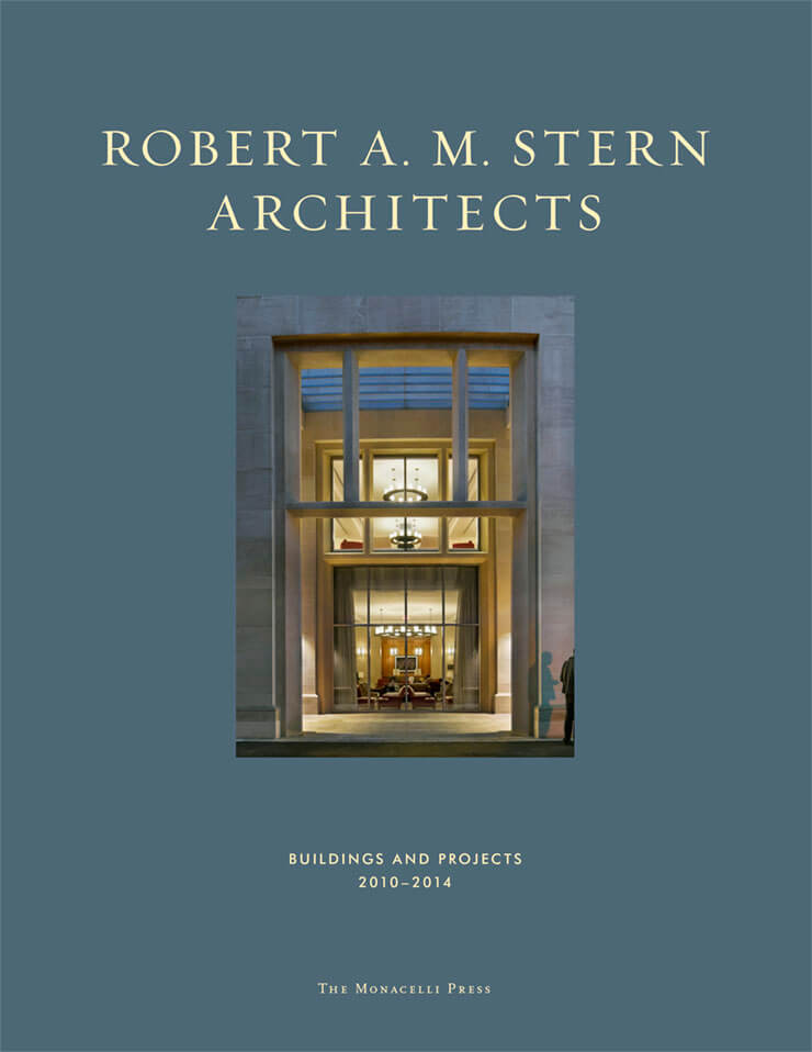 Robert A.M. Stern Architects: Buildings and Projects 2010-2014
